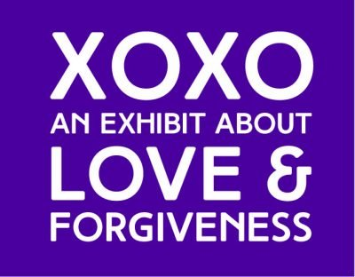 XOXO: An Exhibit About Love & Forgiveness